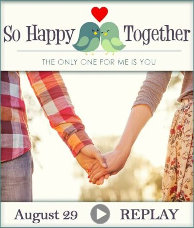 SO HAPPY TOGETHER – AUGUST 29TH – REPLAY