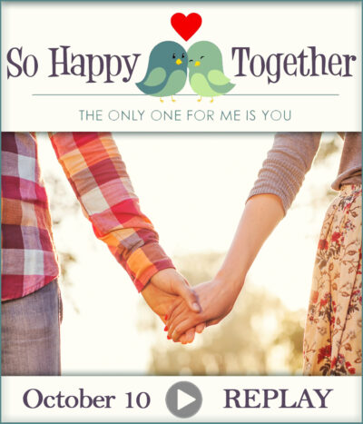 SO HAPPY TOGETHER – OCTOBER 10TH – REPLAY